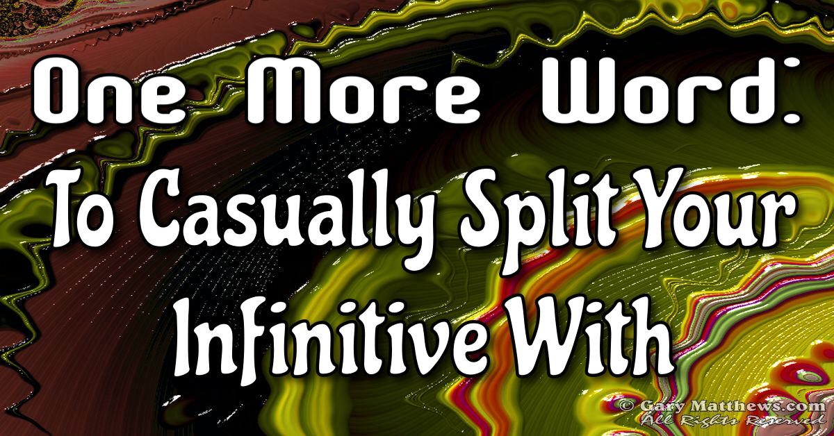 To Casually Split Your Infinitive