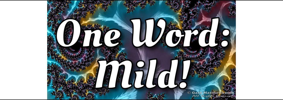 One Word: Mild!