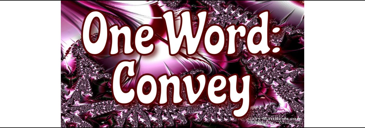 One Word: Convey