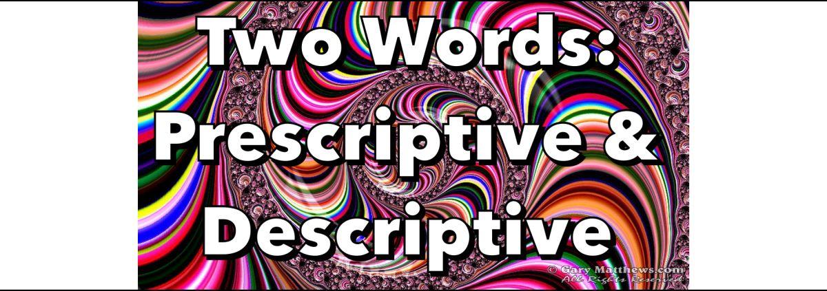 Prescriptive / descriptive